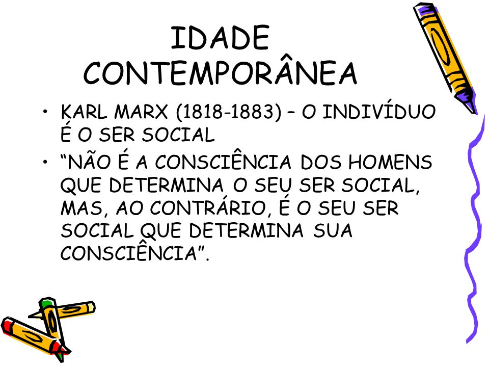 IDADE CONTEMPORÂNEA KARL MARX (1818-1883) – O INDIVÍDUO É O SER SOCIAL