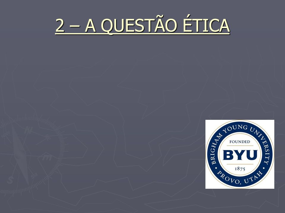 2 – A QUESTÃO ÉTICA