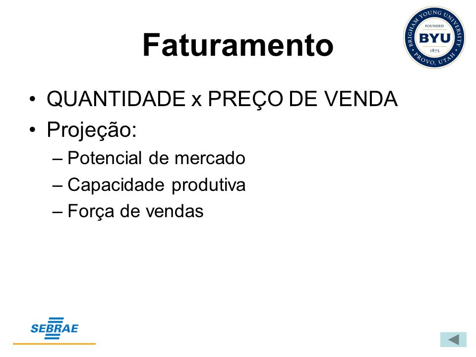 Faturamento QUANTIDADE x PREÇO DE VENDA Projeção: Potencial de mercado