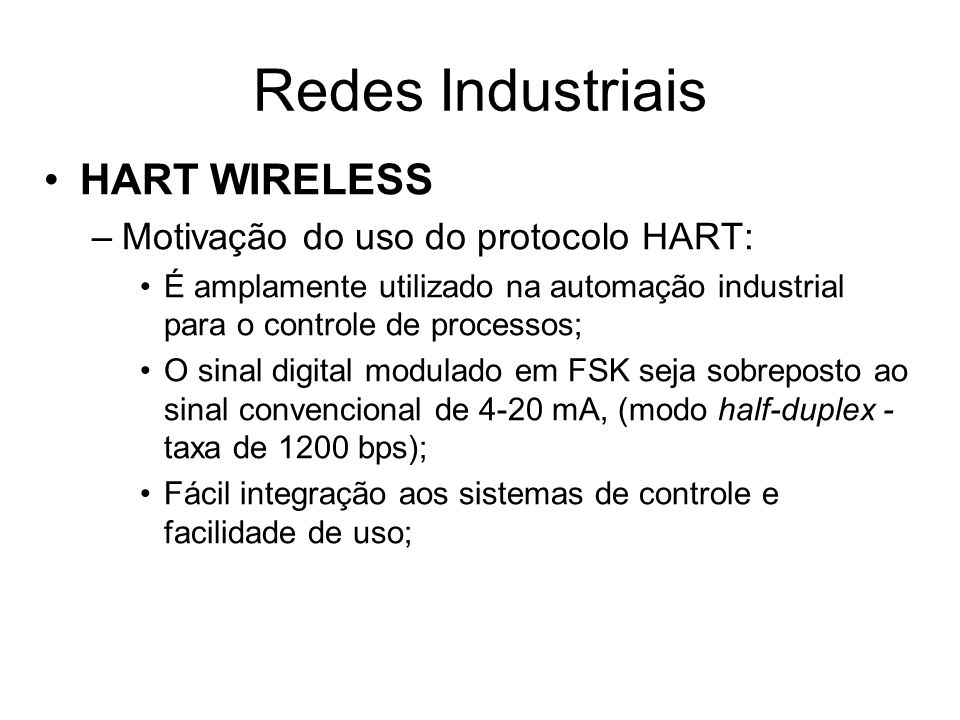 Redes Industriais HART WIRELESS Motivação do uso do protocolo HART: