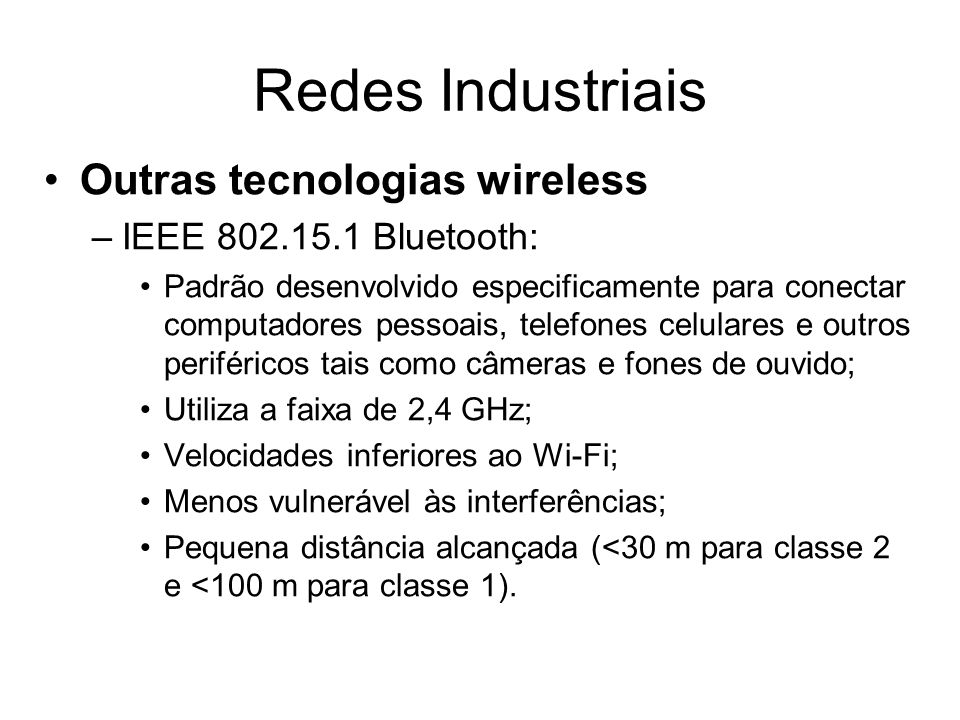 Redes Industriais Outras tecnologias wireless IEEE 802.15.1 Bluetooth: