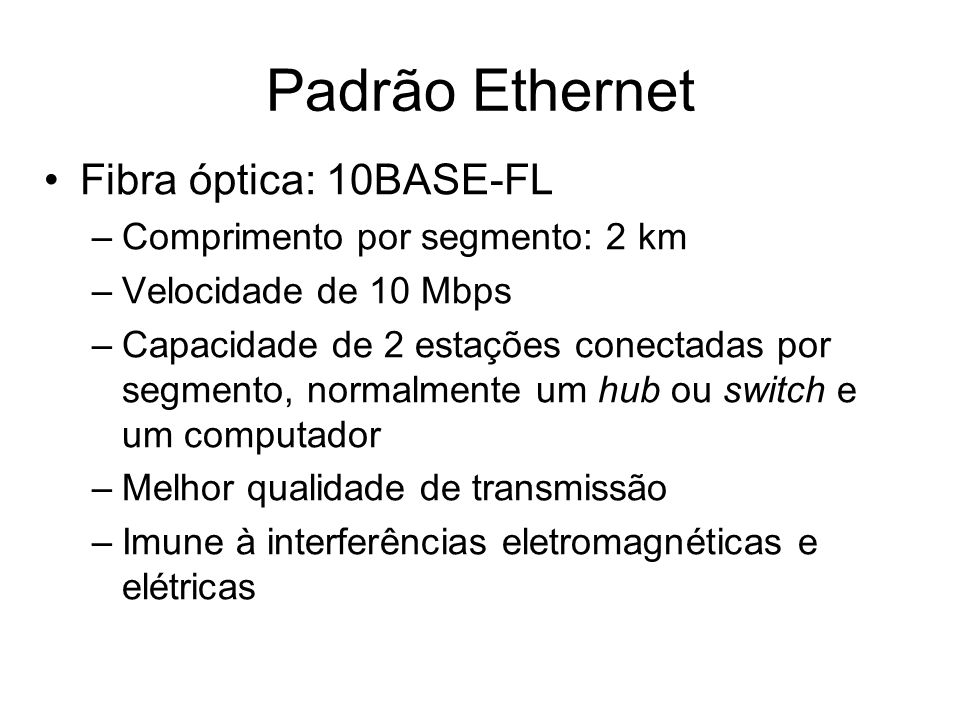 Padrão Ethernet Fibra óptica: 10BASE-FL Comprimento por segmento: 2 km