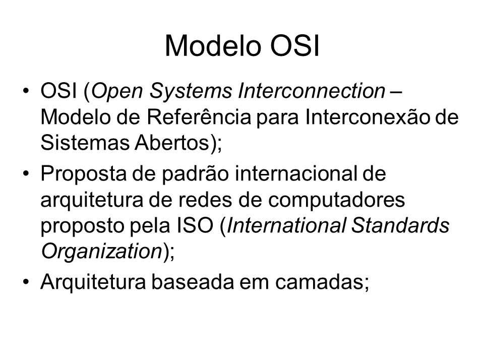 Modelo OSI OSI (Open Systems Interconnection – Modelo de Referência para Interconexão de Sistemas Abertos);