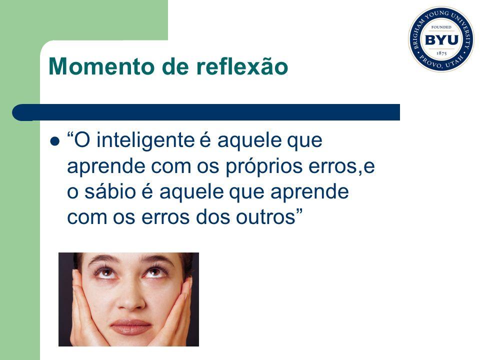 Momento de reflexão O inteligente é aquele que aprende com os próprios erros,e o sábio é aquele que aprende com os erros dos outros
