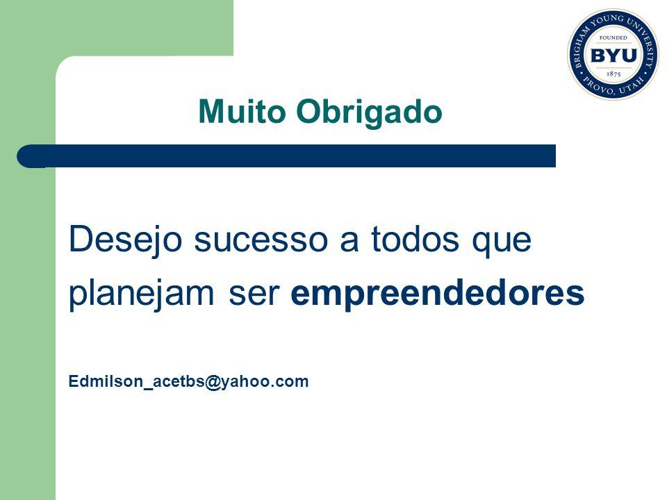 Desejo sucesso a todos que planejam ser empreendedores