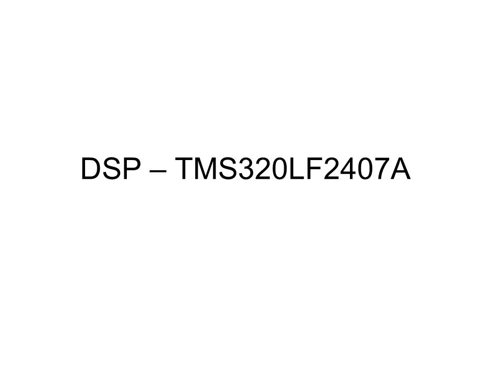 DSP – TMS320LF2407A