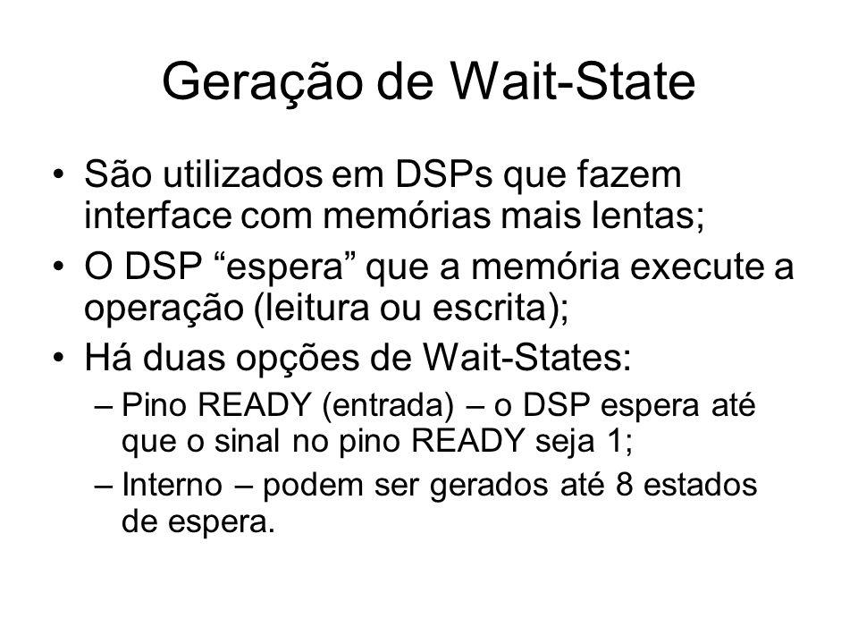 Geração de Wait-State São utilizados em DSPs que fazem interface com memórias mais lentas;