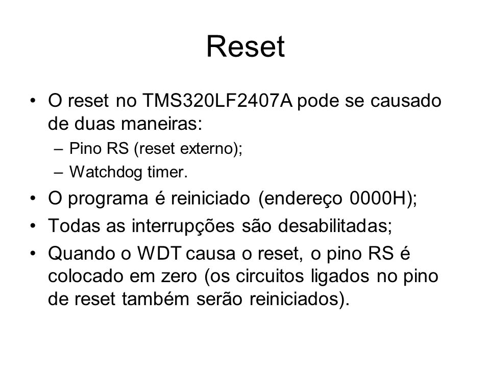Reset O reset no TMS320LF2407A pode se causado de duas maneiras: