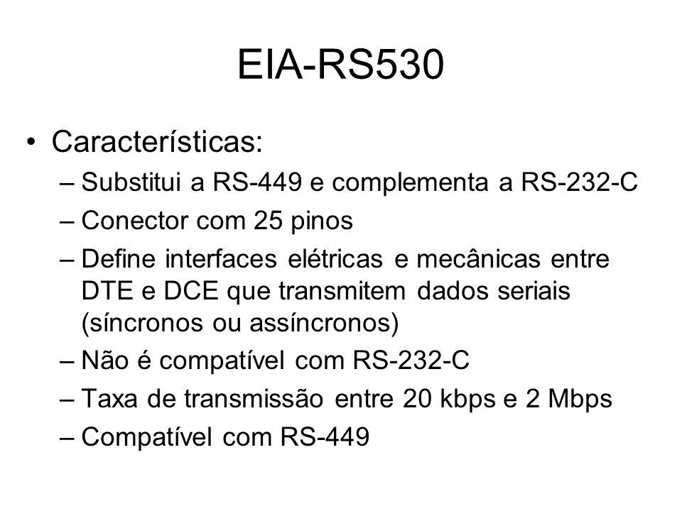 EIA-RS530 Características: Substitui a RS-449 e complementa a RS-232-C