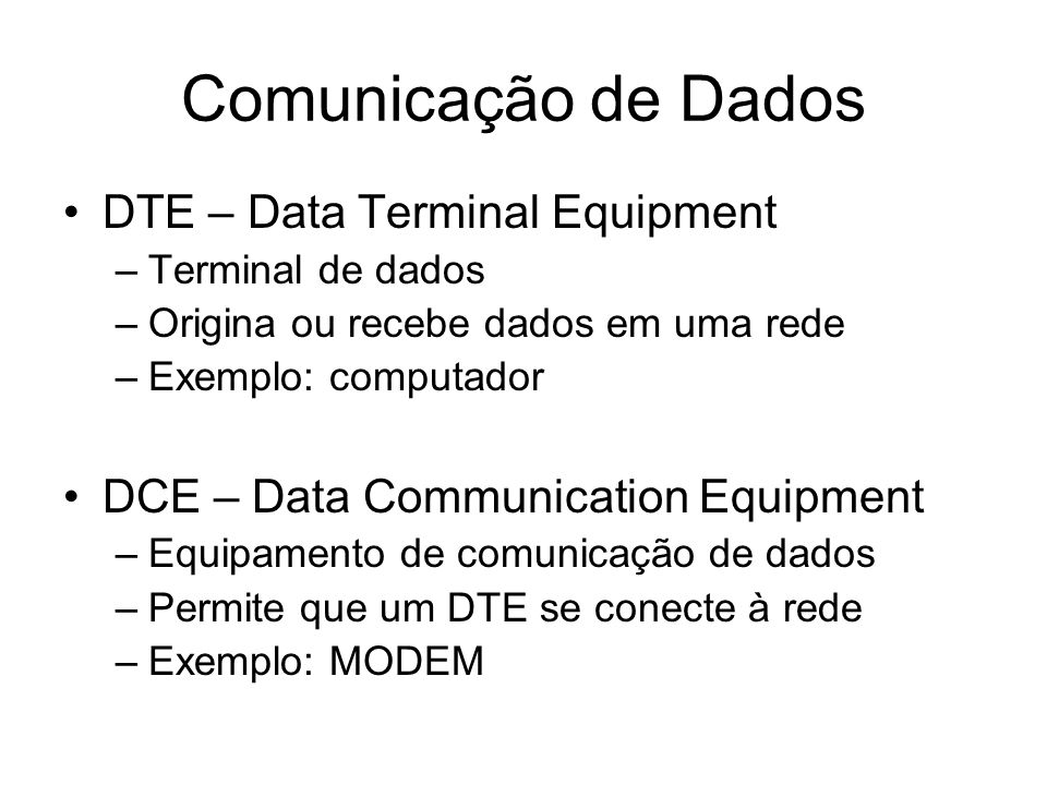 Comunicação de Dados DTE – Data Terminal Equipment