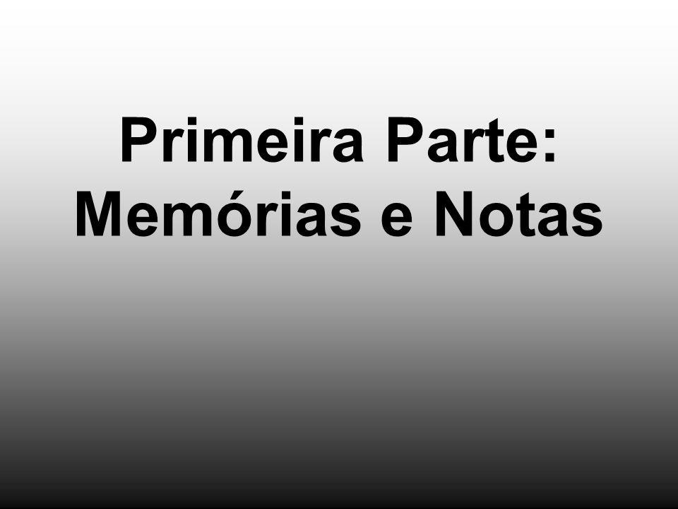 Primeira Parte: Memórias e Notas