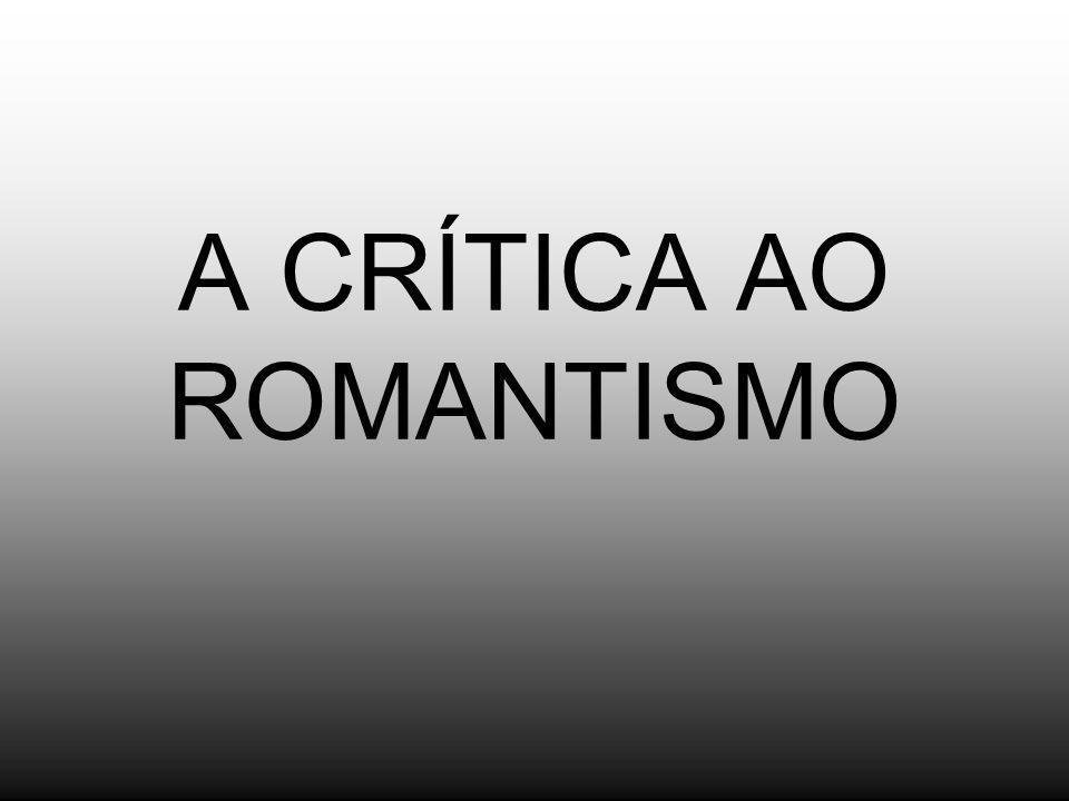 A CRÍTICA AO ROMANTISMO