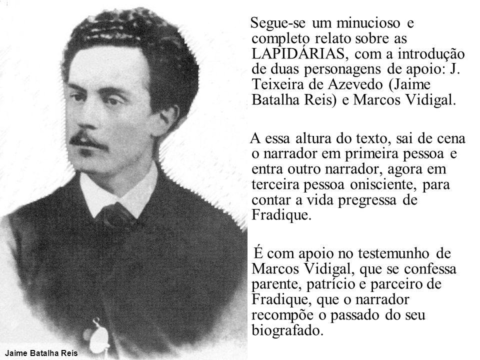 Segue-se um minucioso e completo relato sobre as LAPIDÁRIAS, com a introdução de duas personagens de apoio: J. Teixeira de Azevedo (Jaime Batalha Reis) e Marcos Vidigal.