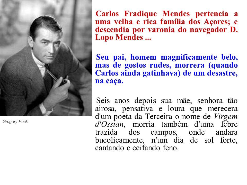 Carlos Fradique Mendes pertencia a uma velha e rica família dos Açores; e descendia por varonia do navegador D. Lopo Mendes ...
