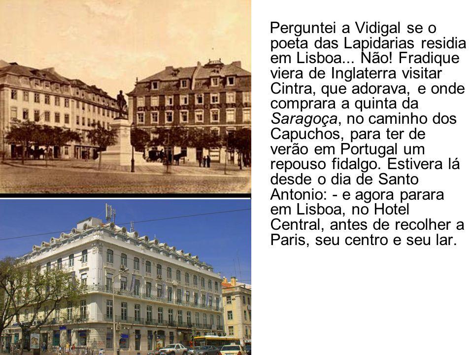 Perguntei a Vidigal se o poeta das Lapidarias residia em Lisboa. Não