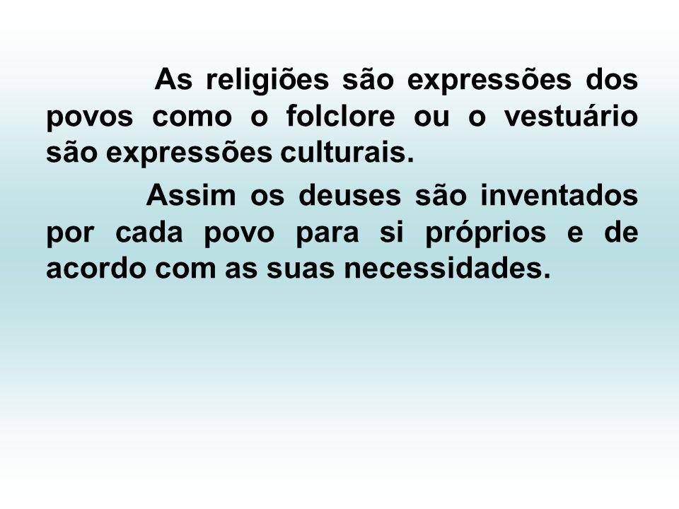 As religiões são expressões dos povos como o folclore ou o vestuário são expressões culturais.