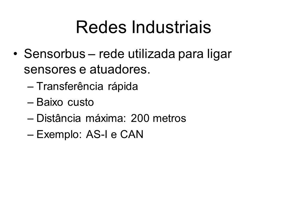 Redes IndustriaisSensorbus – rede utilizada para ligar sensores e atuadores. Transferência rápida. Baixo custo.