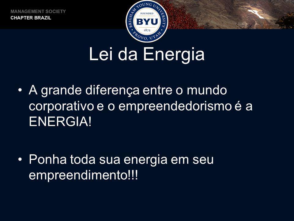Lei da Energia A grande diferença entre o mundo corporativo e o empreendedorismo é a ENERGIA.