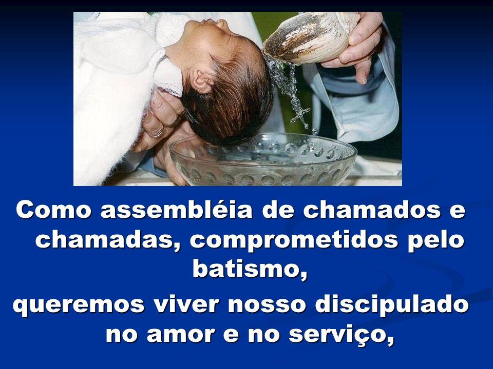 Como assembléia de chamados e chamadas, comprometidos pelo batismo,