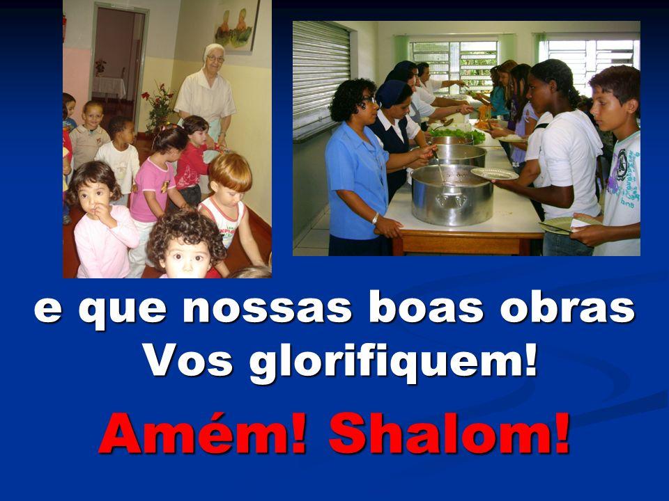 e que nossas boas obras Vos glorifiquem!