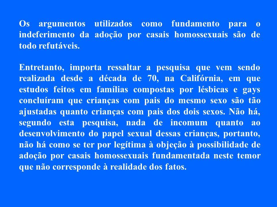 Os argumentos utilizados como fundamento para o indeferimento da adoção por casais homossexuais são de todo refutáveis.