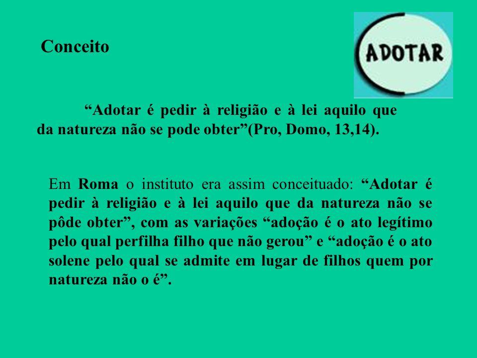 Conceito Adotar é pedir à religião e à lei aquilo que da natureza não se pode obter (Pro, Domo, 13,14).