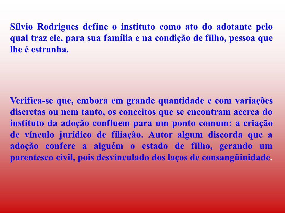 Sílvio Rodrigues define o instituto como ato do adotante pelo qual traz ele, para sua família e na condição de filho, pessoa que lhe é estranha.
