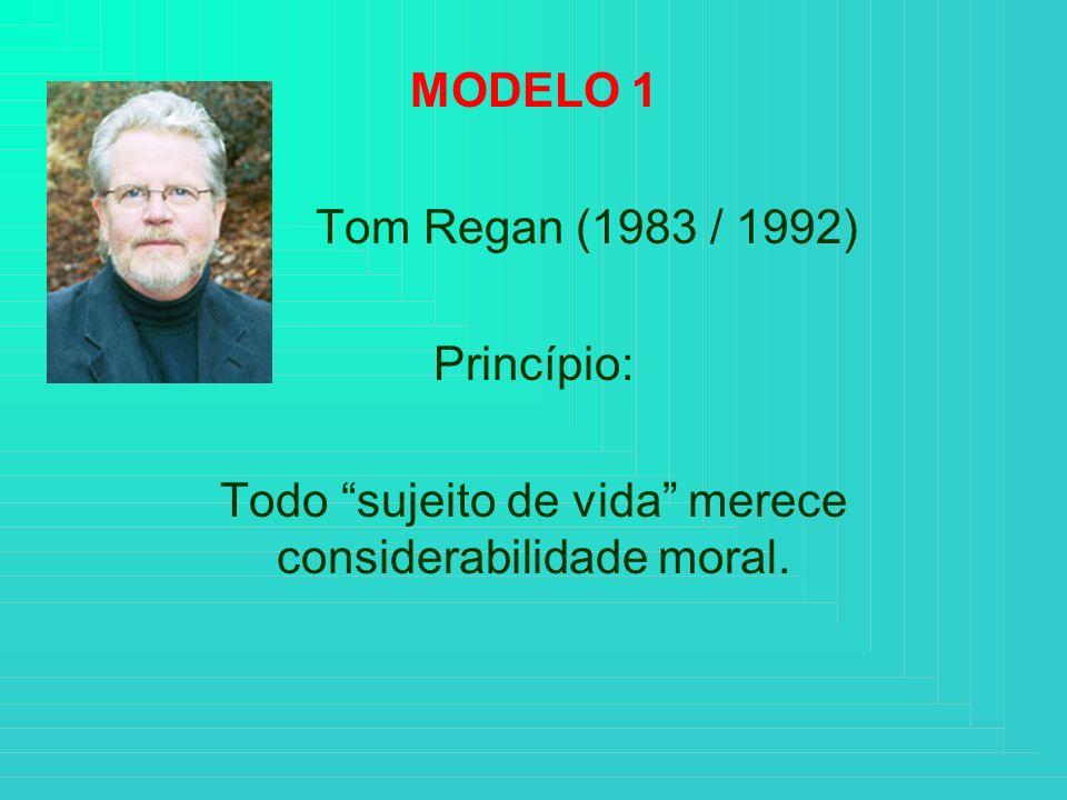 Todo sujeito de vida merece considerabilidade moral.