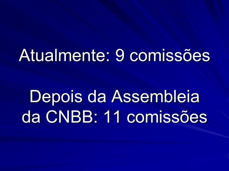 Atualmente: 9 comissões Depois da Assembleia da CNBB: 11 comissões