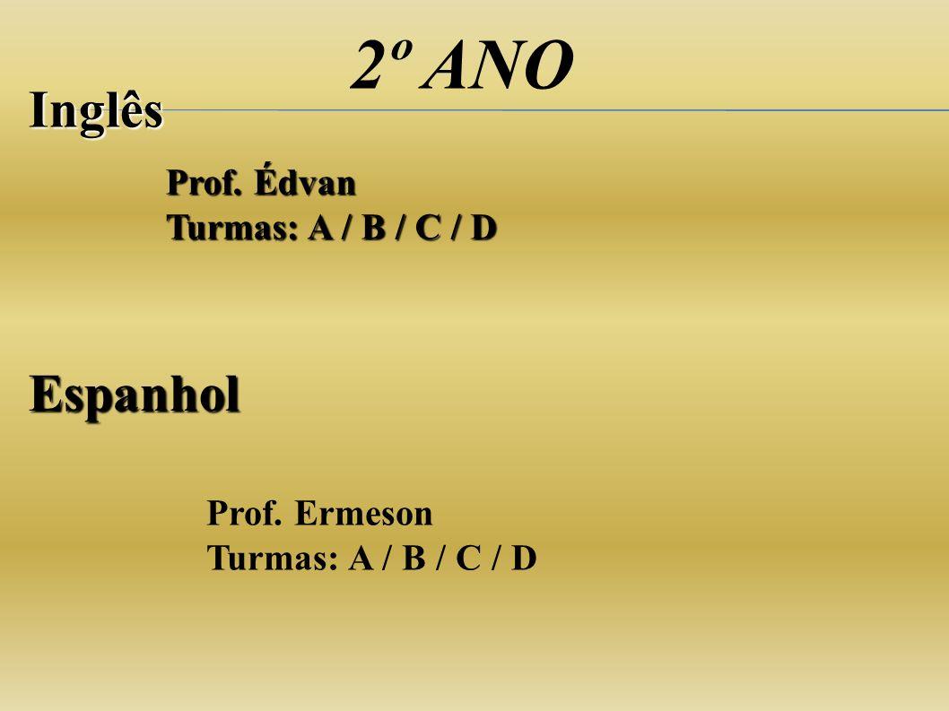 2º ANO Inglês Espanhol Prof. Édvan Turmas: A / B / C / D Prof. Ermeson