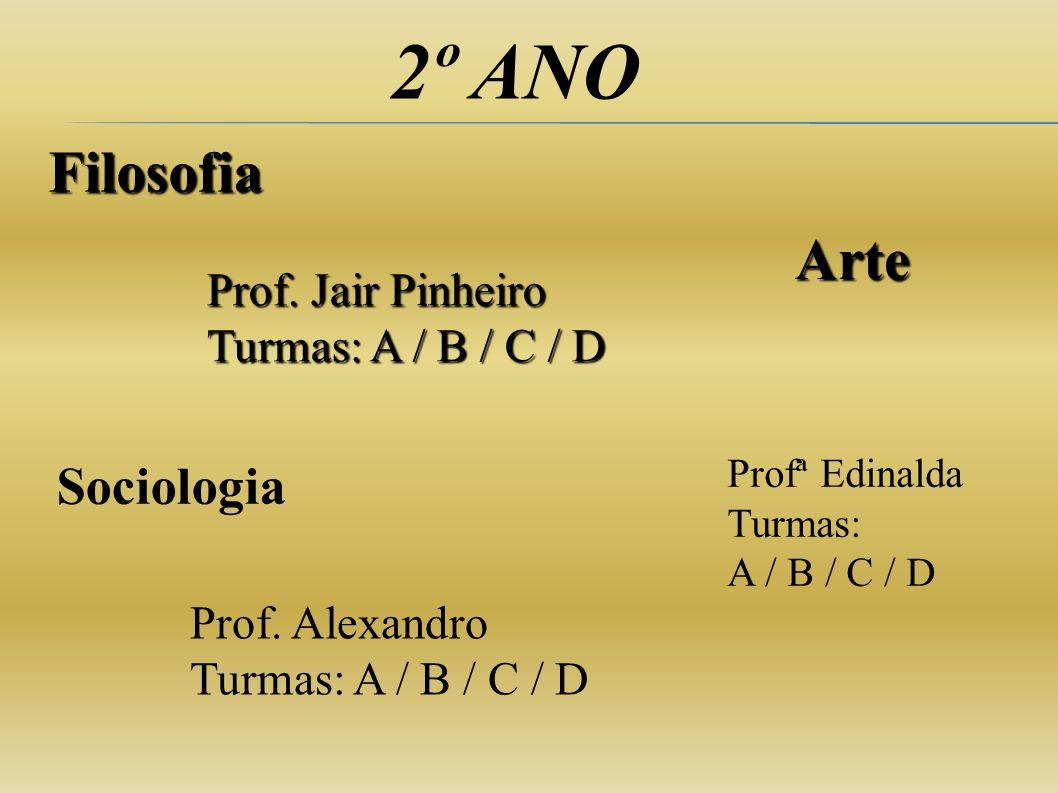 2º ANO Filosofia Arte Sociologia Prof. Jair Pinheiro