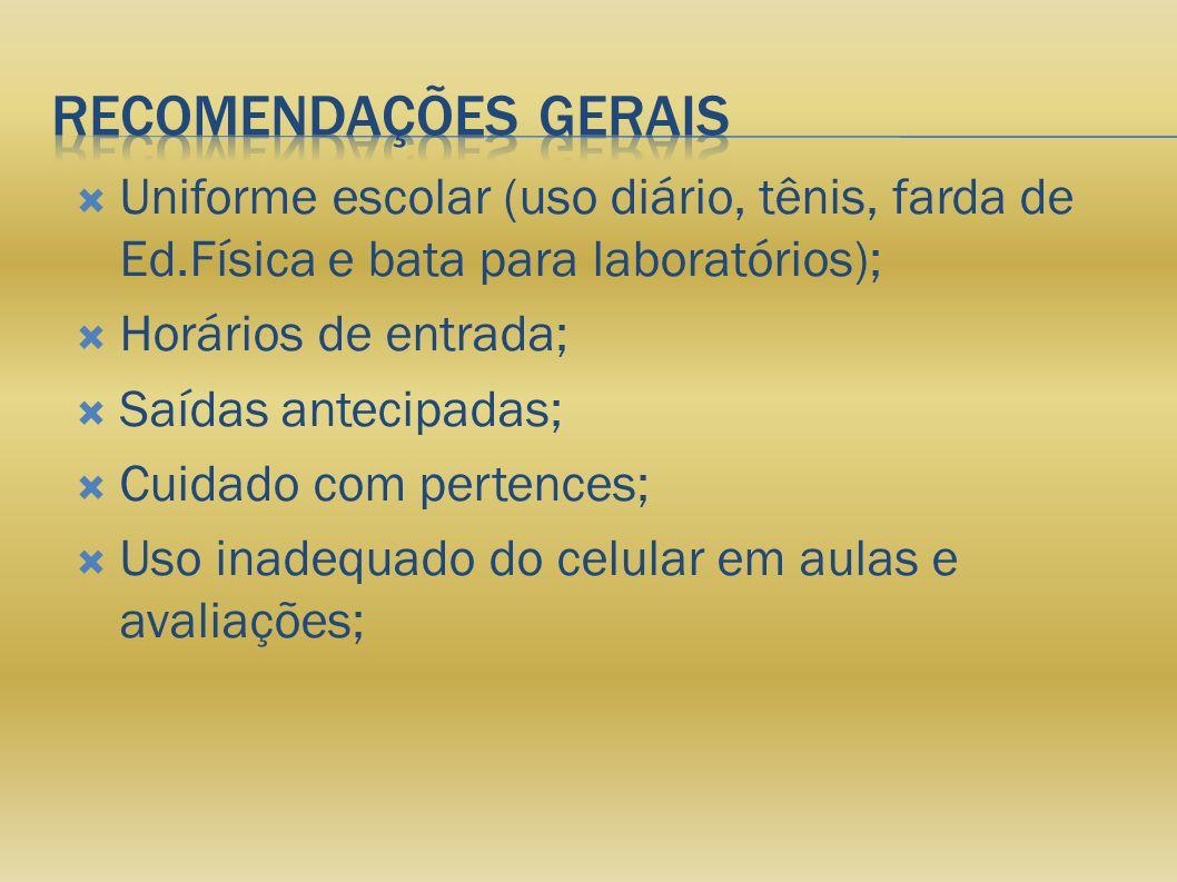 RECOMENDAÇÕES GERAIS Uniforme escolar (uso diário, tênis, farda de Ed.Física e bata para laboratórios);