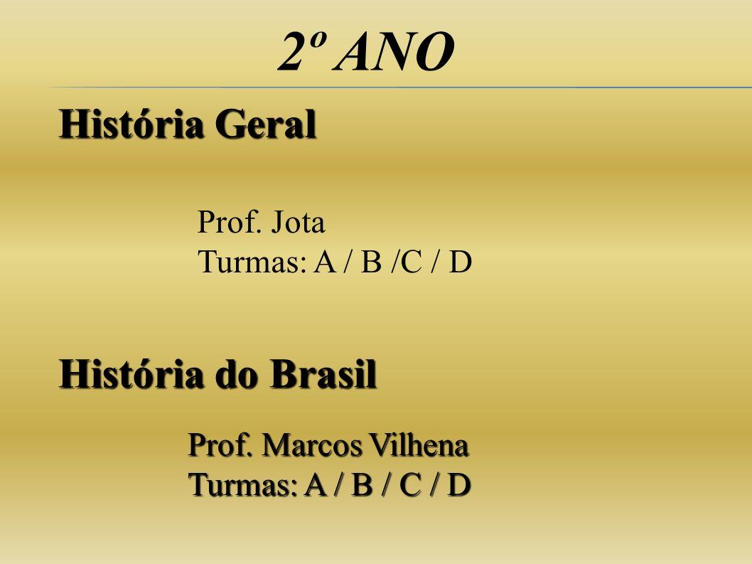 2º ANO História Geral História do Brasil Prof. Jota