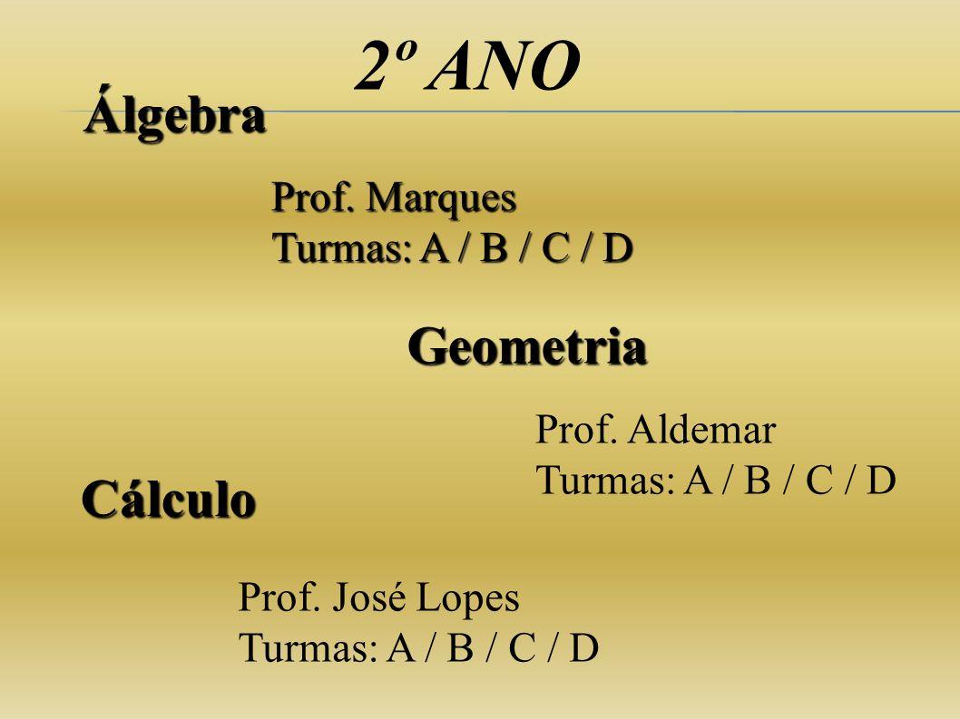 2º ANO Álgebra Geometria Cálculo Prof. Marques Turmas: A / B / C / D