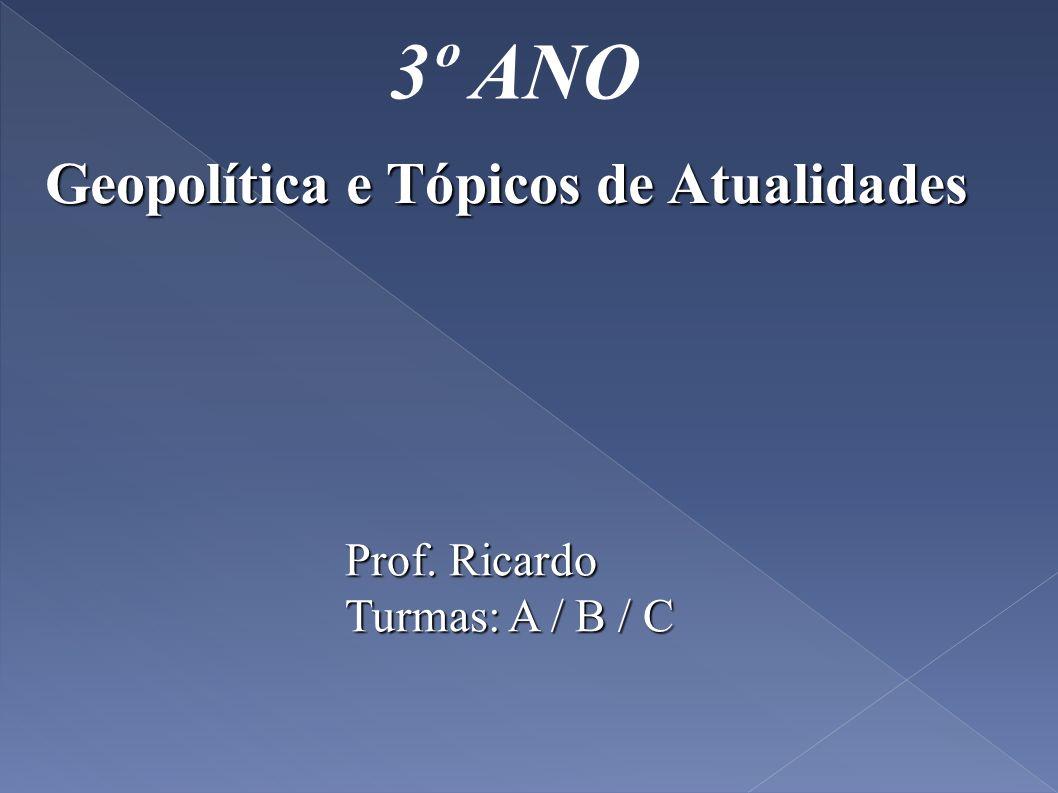 3º ANO Geopolítica e Tópicos de Atualidades Prof. Ricardo
