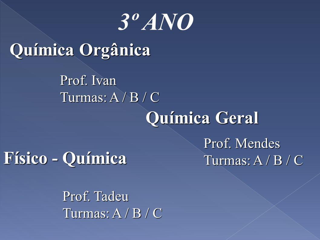 3º ANO Química Orgânica Química Geral Físico - Química Prof. Ivan