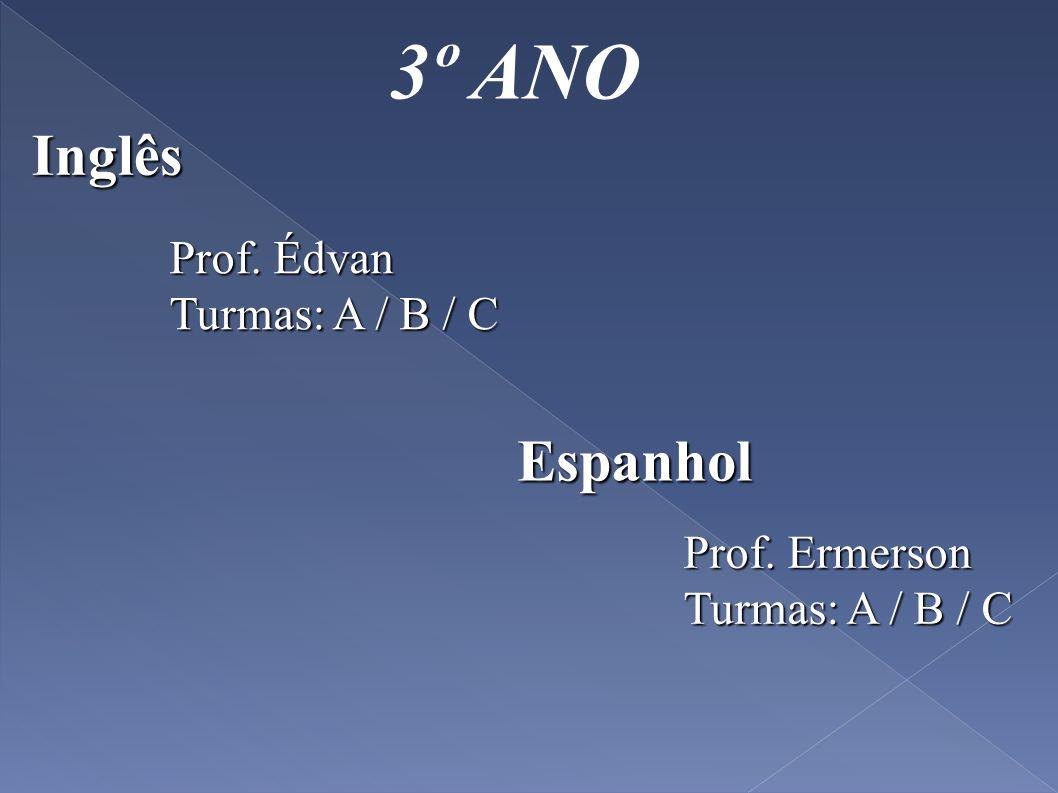 3º ANO Inglês Espanhol Prof. Édvan Turmas: A / B / C Prof. Ermerson