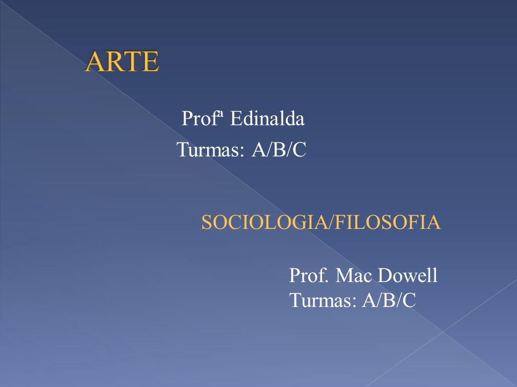 ARTE Profª Edinalda Turmas: A/B/C SOCIOLOGIA/FILOSOFIA