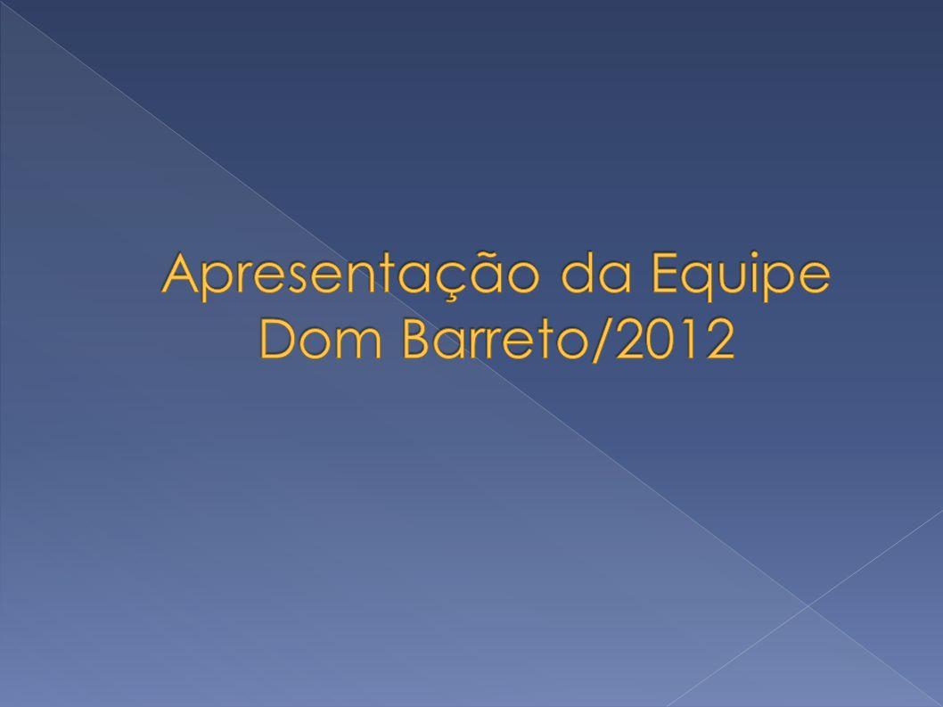Apresentação da Equipe Dom Barreto/2012