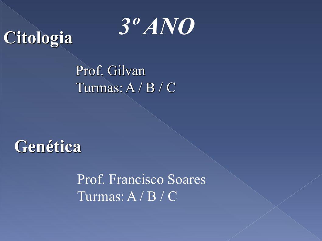 3º ANO Citologia Genética Prof. Gilvan Turmas: A / B / C