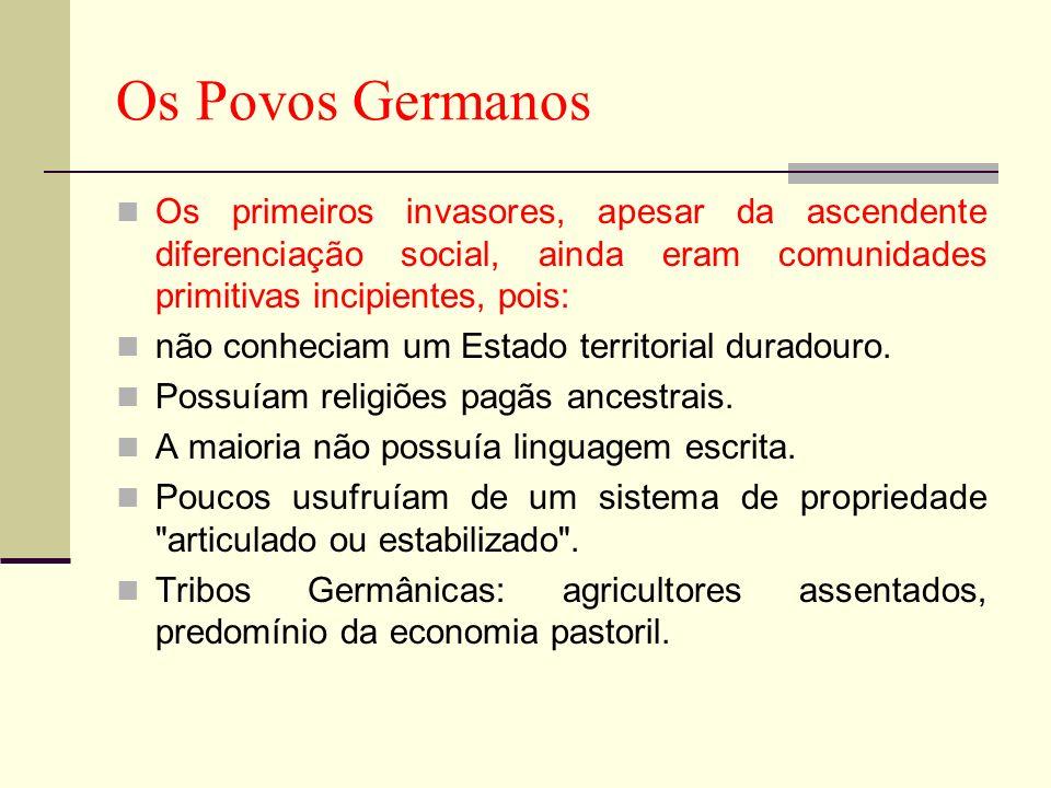 Os Povos GermanosOs primeiros invasores, apesar da ascendente diferenciação social, ainda eram comunidades primitivas incipientes, pois: