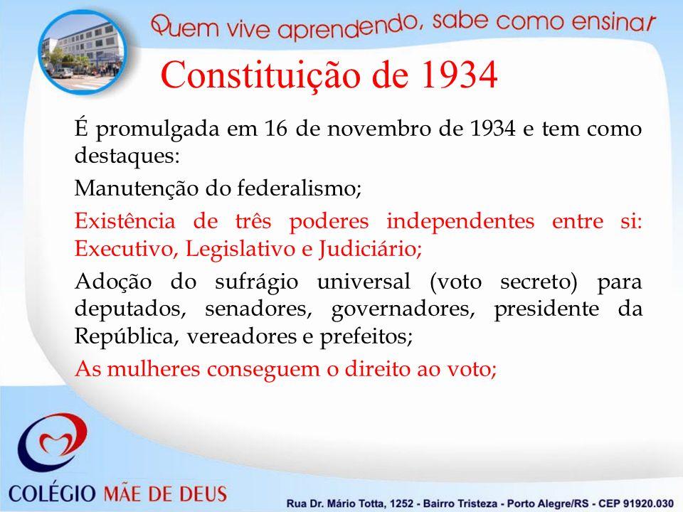 Constituição de 1934 É promulgada em 16 de novembro de 1934 e tem como destaques: Manutenção do federalismo;