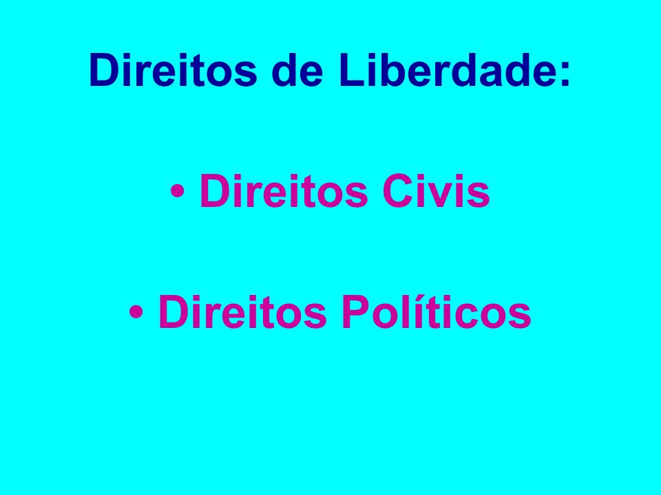 Direitos de Liberdade: • Direitos Civis • Direitos Políticos