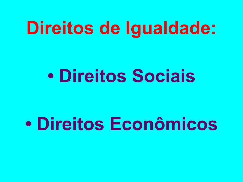 Direitos de Igualdade: • Direitos Sociais • Direitos Econômicos