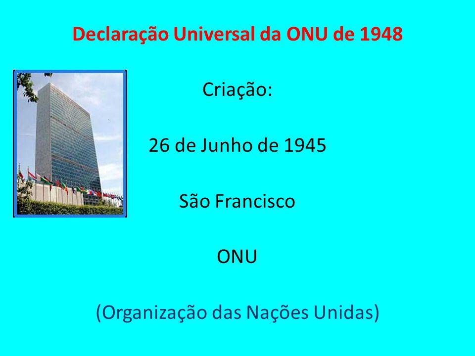 Declaração Universal da ONU de 1948 Criação: 26 de Junho de 1945