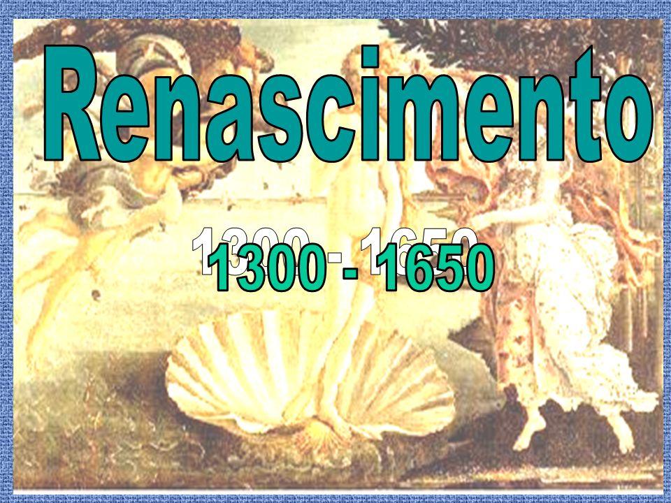 Renascimento 1300 - 1650 1300 - 1650