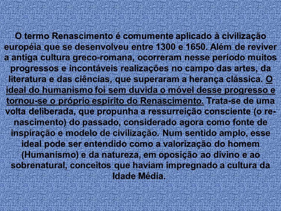 O termo Renascimento é comumente aplicado à civilização européia que se desenvolveu entre 1300 e 1650.