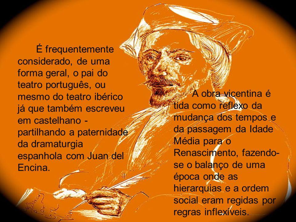 É frequentemente considerado, de uma forma geral, o pai do teatro português, ou mesmo do teatro ibérico já que também escreveu em castelhano - partilhando a paternidade da dramaturgia espanhola com Juan del Encina.