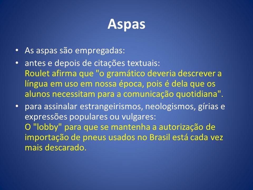 Aspas As aspas são empregadas:
