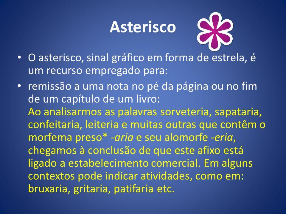 Asterisco O asterisco, sinal gráfico em forma de estrela, é um recurso empregado para: